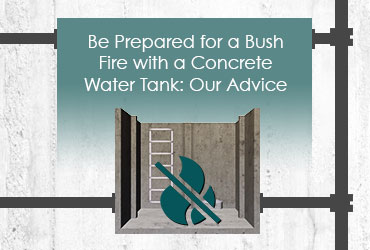 Be Prepared for a Bush Fire with a Concrete Water Tank: Our Advice